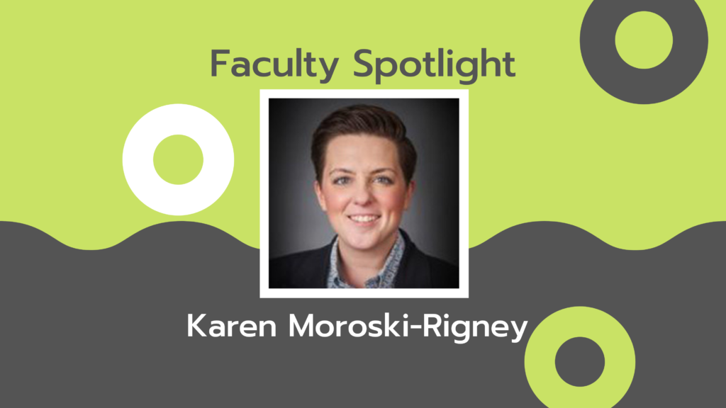 Headshot of a woman with short dark hair over a green and grey background with the words Faculty Spotlight Karen Moroski-Rigney
