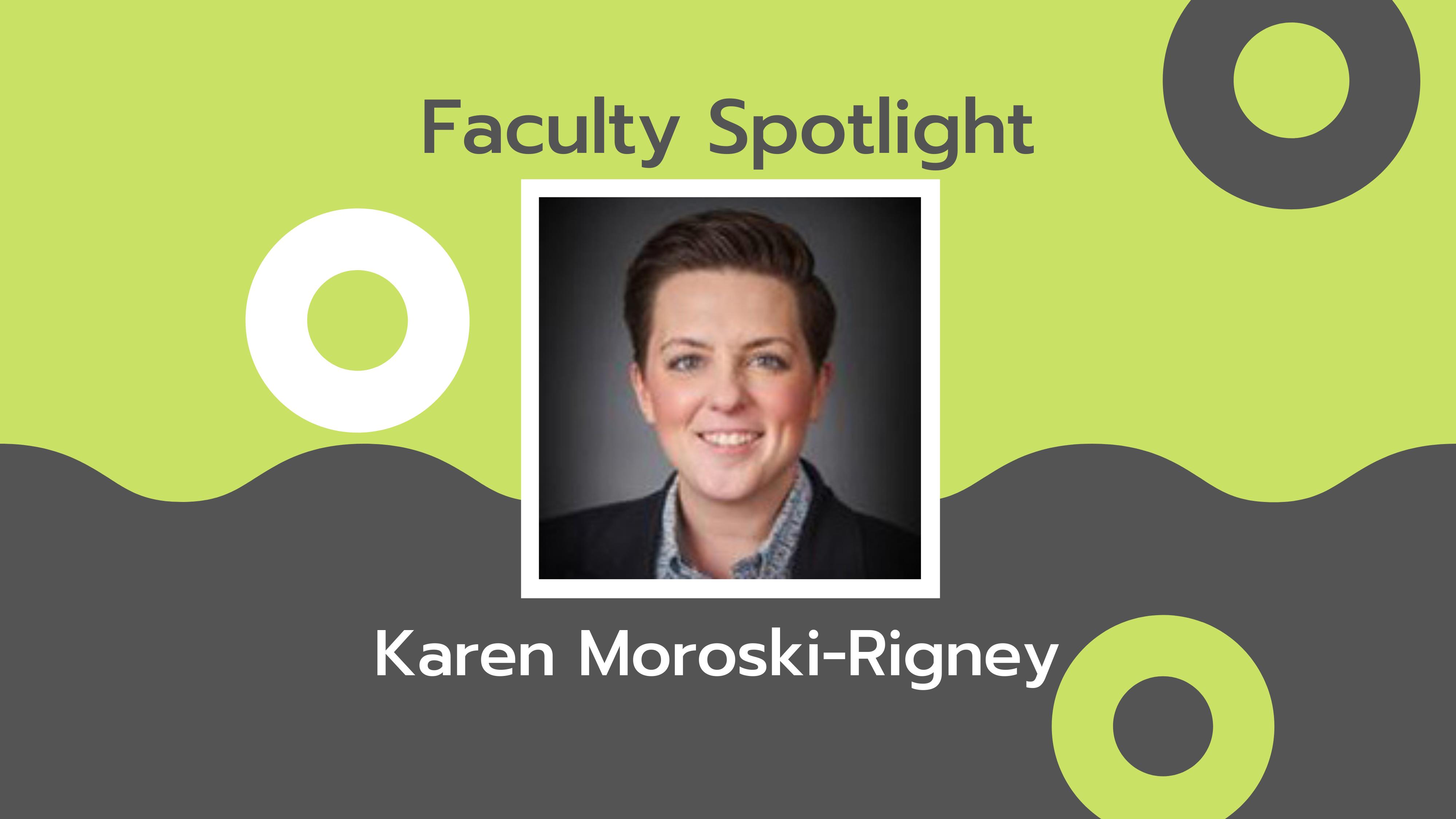 Faculty Spotlight: Karen Moroski-Rigney