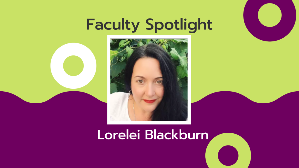 Headshot of a woman with long dark hair wearing red lipstick. The green and purple background has text that says Faculty Spotlight Lorelei Blackburn