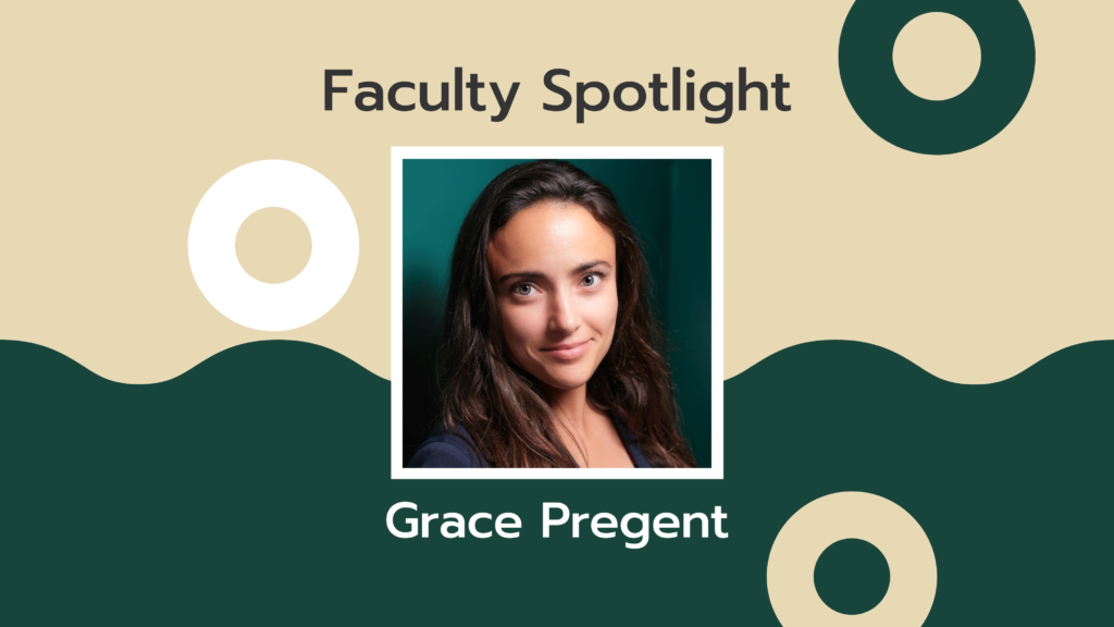 Headshot of a woman with long dark hair over a tan and green background with the words Faculty Spotlight Grace Pregent
