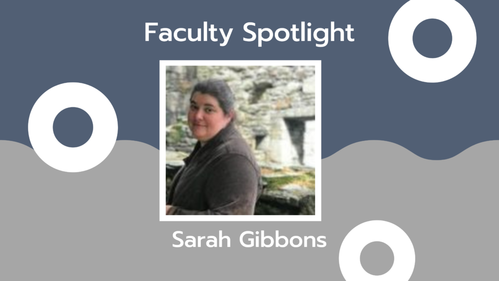 Grey and blue background with an image of a dark-haired woman and the words Faculty Spotlight Sarah Gibbons