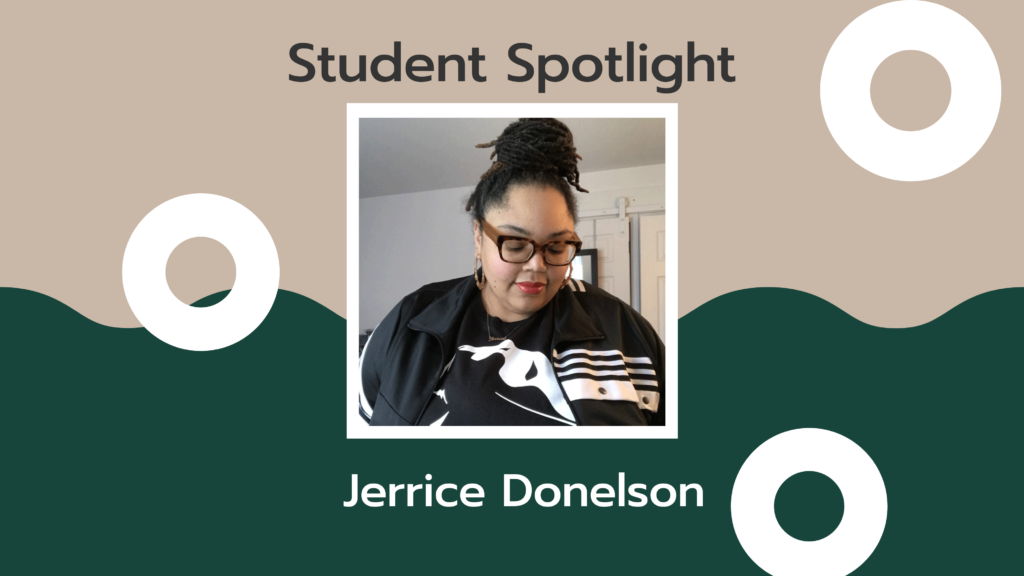 Green and tan background with an image of a young African-American woman in glasses. The text says Student Spotlight Jerrice Donelson
