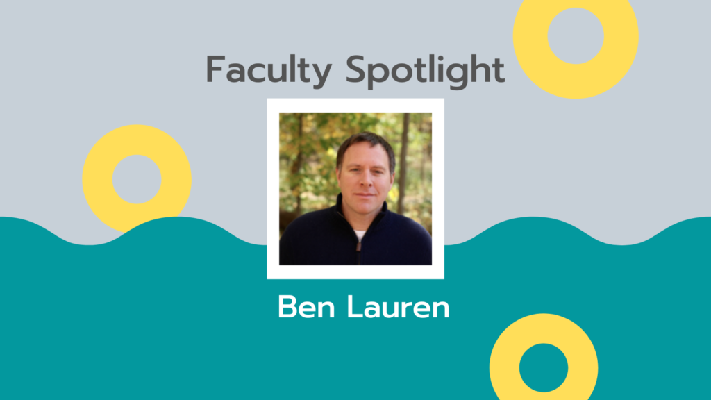 """Headshot of a man with short hair over a blue and yellow background. The Text says """"Faculty Spotlight Ben Lauren"""""""