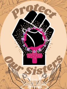 """A raised black fist with a female sign and the words """"Protect Our Sisters"""""""