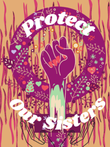 """A raised fist with nail polish in front of a wreath of flowers with the words """"Protect Our Sisters"""""""