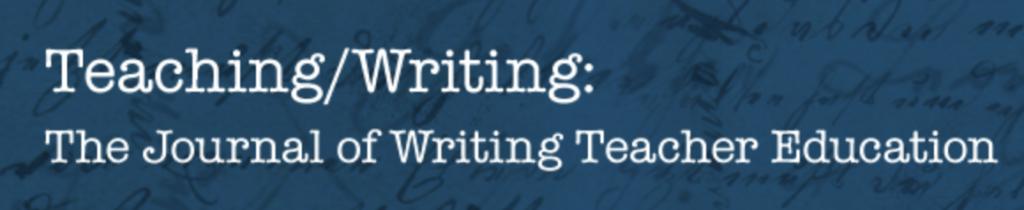 Teaching/Writing: the journal of writing teacher education