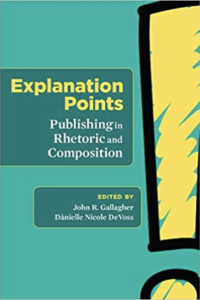 Book Cover for Explanation Points: publishing in rhetoric and composition. Edited by John R. Gallagher and Danielle Nicole DeVoss