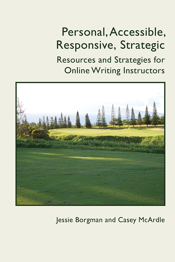 """Book cover that says """"Personal, Accessible, Responsive, Strategic Resources and Strategies for Online Writing Instructors"""" on the cover is a photo of a green landscape."""